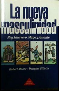 Portada del libro La nueva masculinidad : rey, guerrero, mago y amante