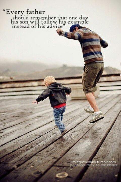 cada padre debería recordar que algún día su hijo seguirá su ejemplo y no su consejo.